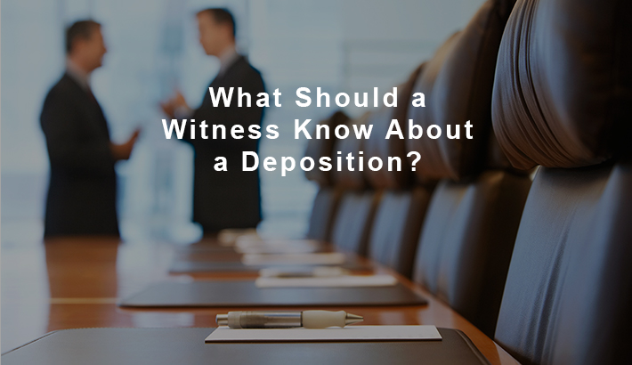What Should a Witness Know About a Deposition