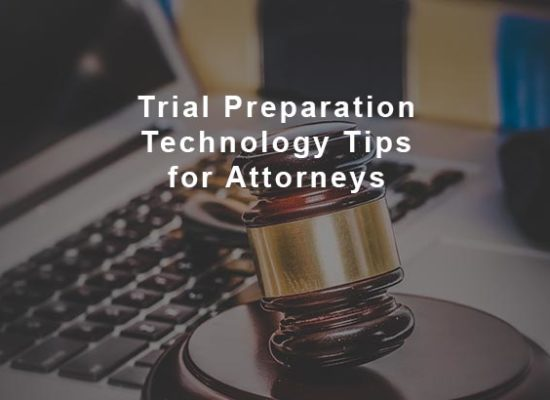 Trial Preparation Technology Tips for Attorneys