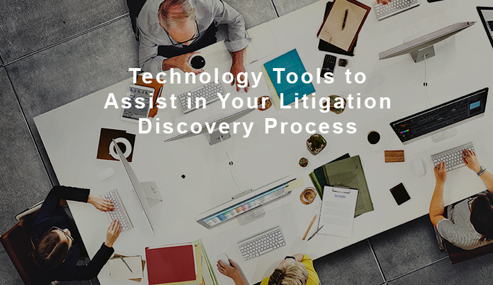 Technology Tools to Assist in Your Litigation Discovery Process