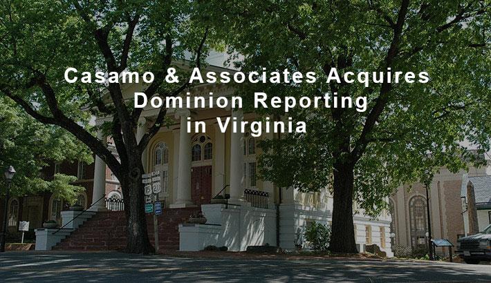 Casamo & Associates Acquires Dominion Reporting in Warrenton Virginia